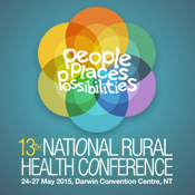 13th National Rural Health Conference 24-27 May 2015, Darwin Convention Centre, NT. people places possibilities