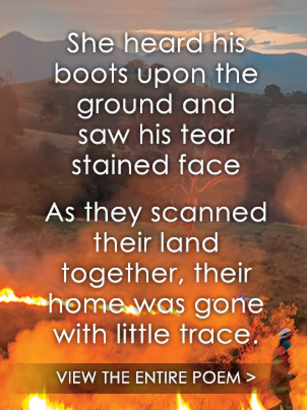 She heard his boots upon the ground and saw his tear stained face As they scanned their land together, their home was gone with little trace.